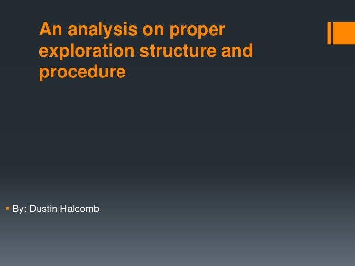 An analysis on proper       exploration structure and       procedure By: Dustin Halcomb