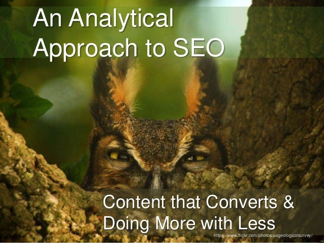 1  An Analytical  Approach to SEO  Content that Converts &  Doing More with Less  https://www.flickr.com/photos/usgeologic...