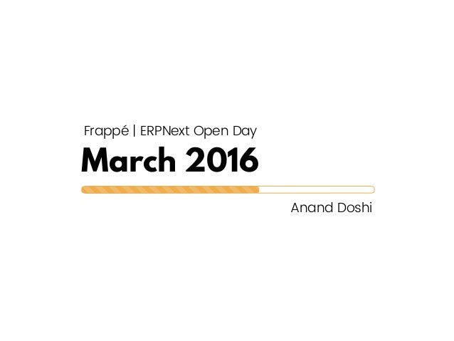 March 2016 Anand Doshi Frappé   ERPNext Open Day