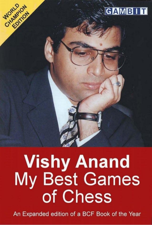 Vishy Anand: My Best Games of Chess Revised and expanded edition Vishy Anand (in collaboration with John Nunn} CdAI�IBIITI
