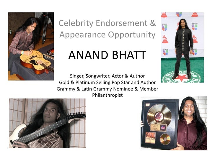 Celebrity Endorsement &Appearance Opportunity     ANAND BHATT      Singer, Songwriter, Actor & Author Gold & Platinum Sell...