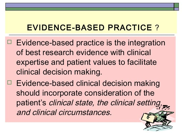 nursing and evidence based practice Definition: evidence based practice (ebp) is the conscientious use of current best evidence in making decisions about patient care (sackett, straus, richardson, rosenberg, & haynes, 2000.