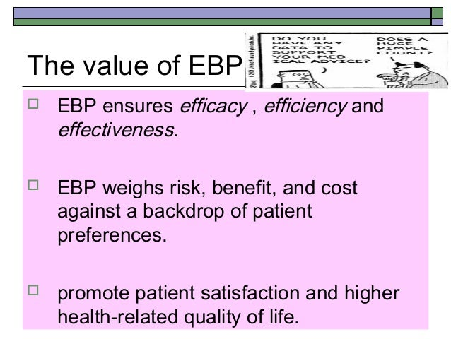 benefits of evidence based practice ebp Wider adoption of evidence-based  this analysis assesses the potential benefits of the evidence-based practices — to both the an evidence-based practice.