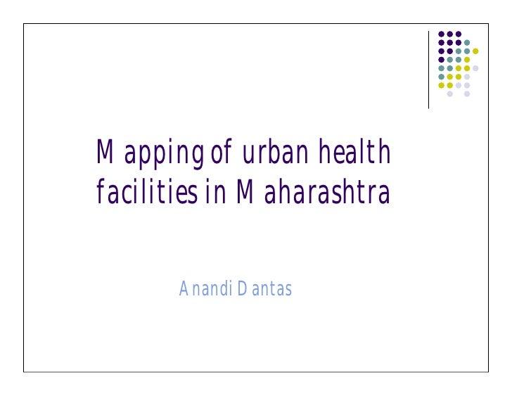 Mapping of urban health facilities in Maharashtra         Anandi Dantas