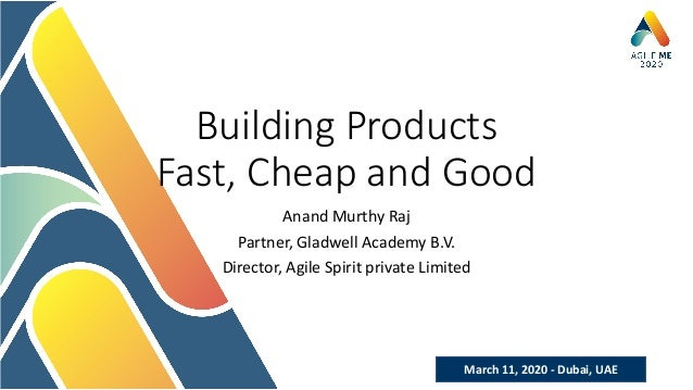 March 11, 2020 - Dubai, UAE Building Products Fast, Cheap and Good Anand Murthy Raj Partner, Gladwell Academy B.V. Directo...