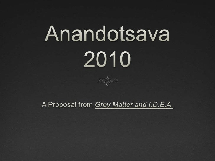 Anandotsava 2010<br />A Proposal from Grey Matter and I.D.E.A.<br />