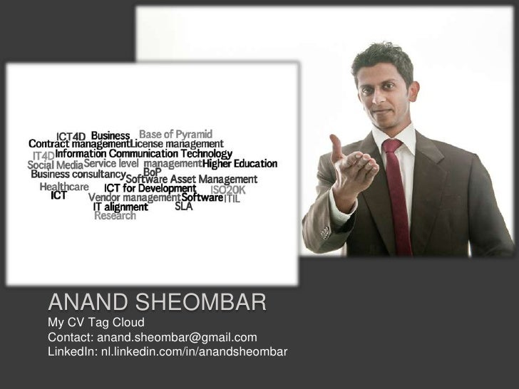 Anand sheombar<br />My CV Tag Cloud<br />Contact: anand.sheombar@gmail.com<br />LinkedIn: nl.linkedin.com/in/anandsheombar...