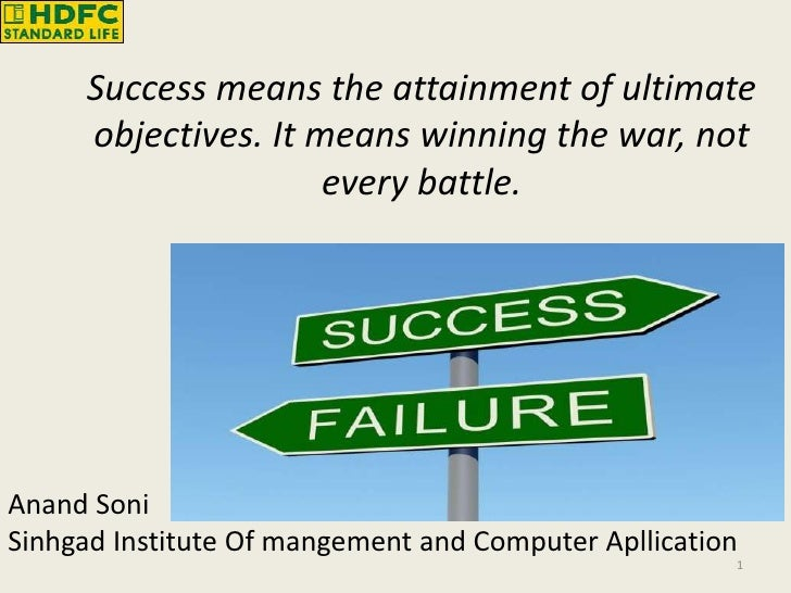 1<br />Success means the attainment of ultimate<br />objectives. It means winning the war, not every battle.<br />AnandSon...