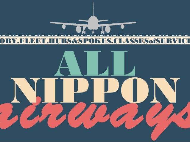 HISTORY.FLEET.HUBS&SPOKES.CLASSESofSERVICE.ALL  NIPPON  airways