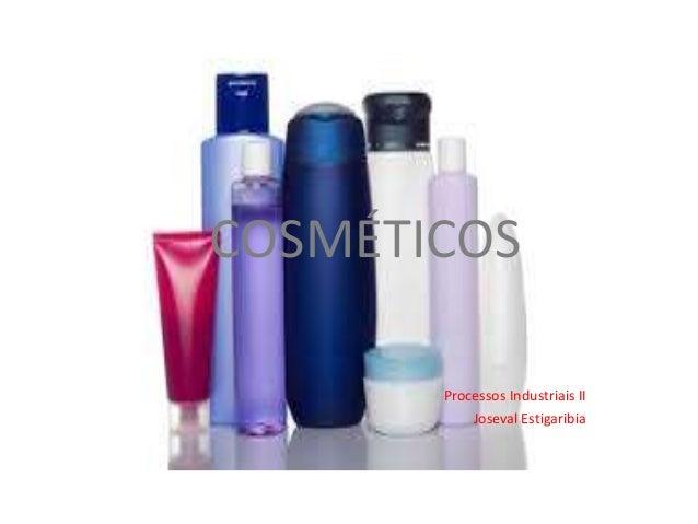COSMÉTICOS Processos Industriais II Joseval Estigaribia