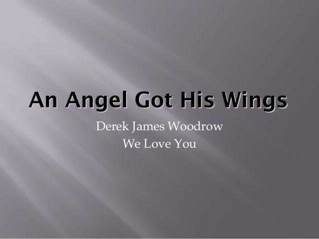 An Angel Got His WingsAn Angel Got His Wings Derek James Woodrow We Love You