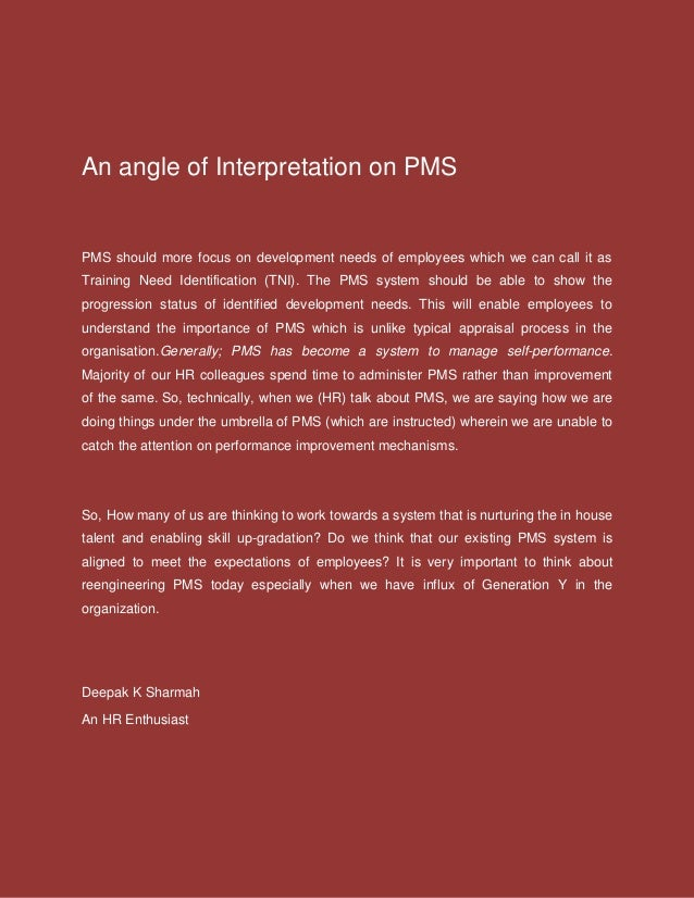 An angle of Interpretation on PMS PMS should more focus on development needs of employees which we can call it as Training...