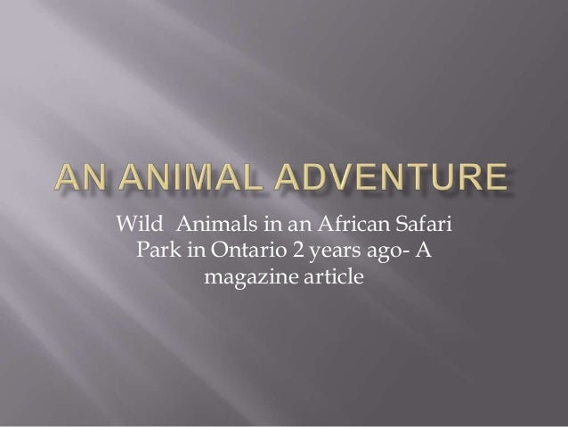 Wild Animals in an African Safari Park in Ontario 2 years ago- A        magazine article