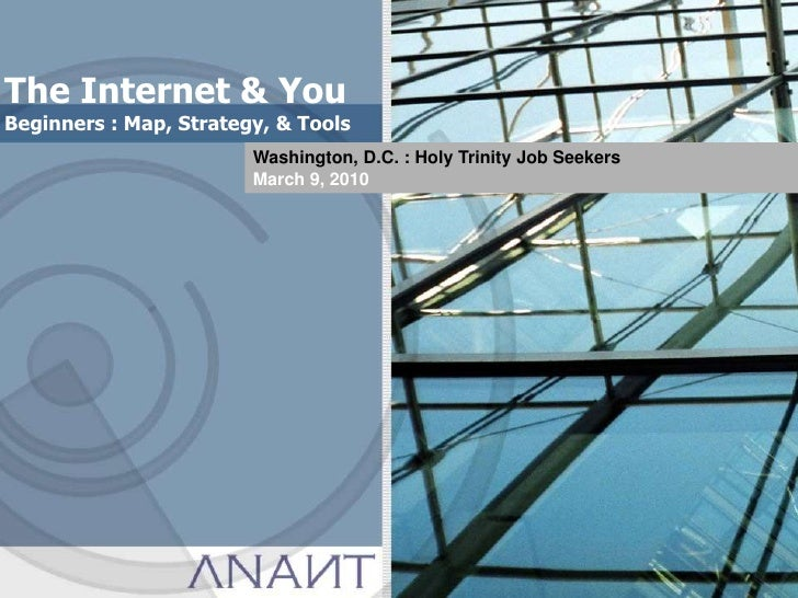 The Internet & You<br />Beginners : Map, Strategy, & Tools <br />Washington, D.C. : Holy Trinity Job Seekers<br />May 25, ...