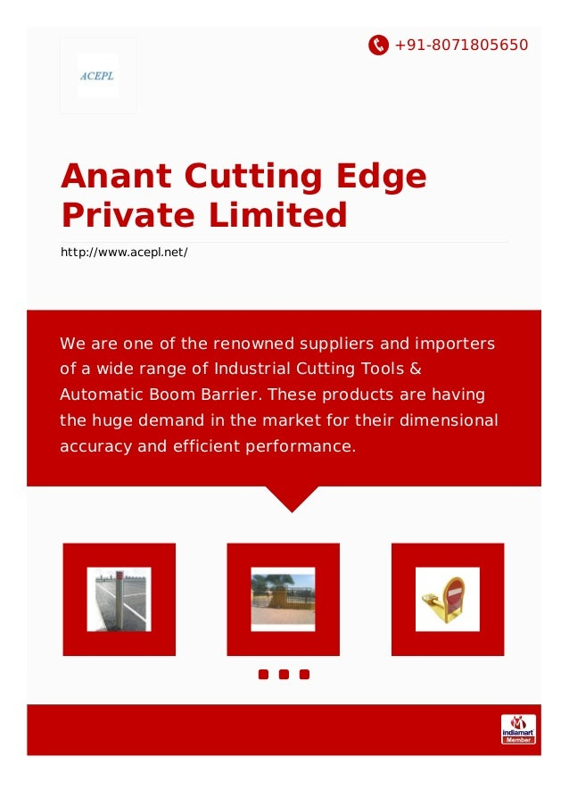 +91-8071805650 Anant Cutting Edge Private Limited http://www.acepl.net/ We are one of the renowned suppliers and importers...