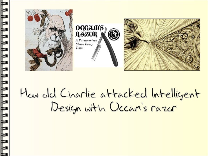 How old Charlie attacked Intelligent       Design with Occam's razor