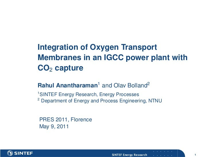 Integration of Oxygen TransportMembranes in an IGCC power plant withCO2 captureRahul Anantharaman1 and Olav Bolland21    S...