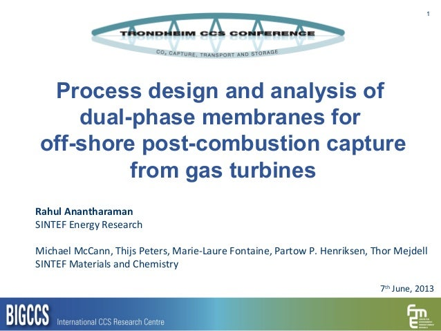 1Process design and analysis ofdual-phase membranes foroff-shore post-combustion capturefrom gas turbinesRahul Anantharama...