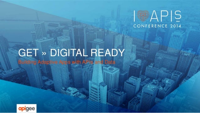 GET » DIGITAL READY  Building Adaptive Apps with APIs and Data