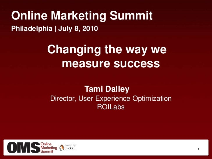 Online Marketing Summit<br />Philadelphia | July 8, 2010<br />Changing the way we measure success<br />Tami DalleyDirector...