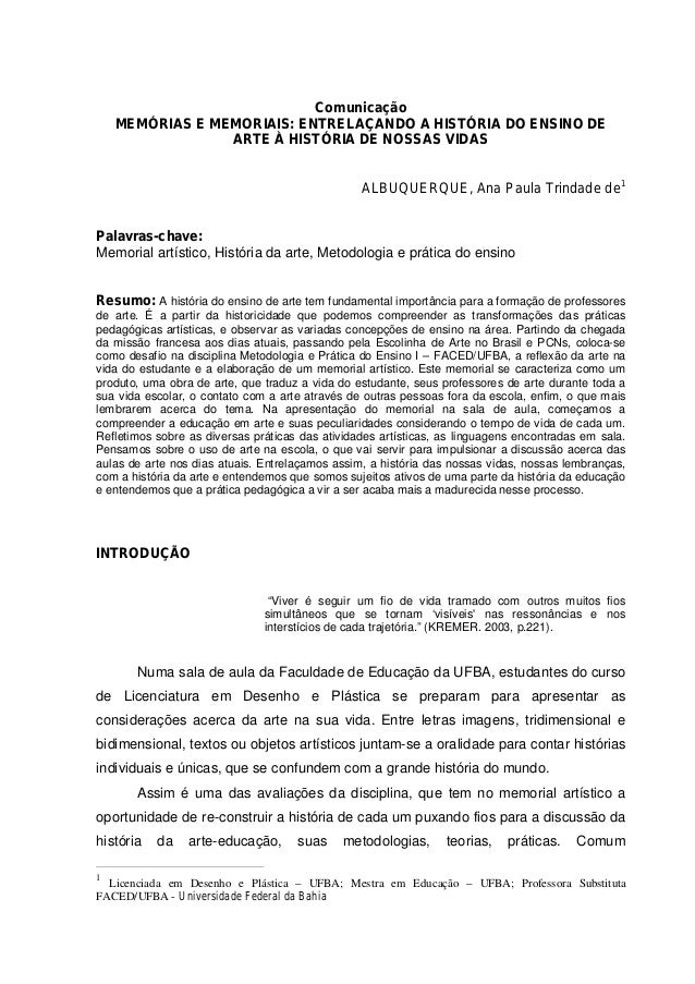 Comunicação MEMÓRIAS E MEMORIAIS: ENTRELAÇANDO A HISTÓRIA DO ENSINO DE ARTE À HISTÓRIA DE NOSSAS VIDAS ALBUQUERQUE, Ana Pa...