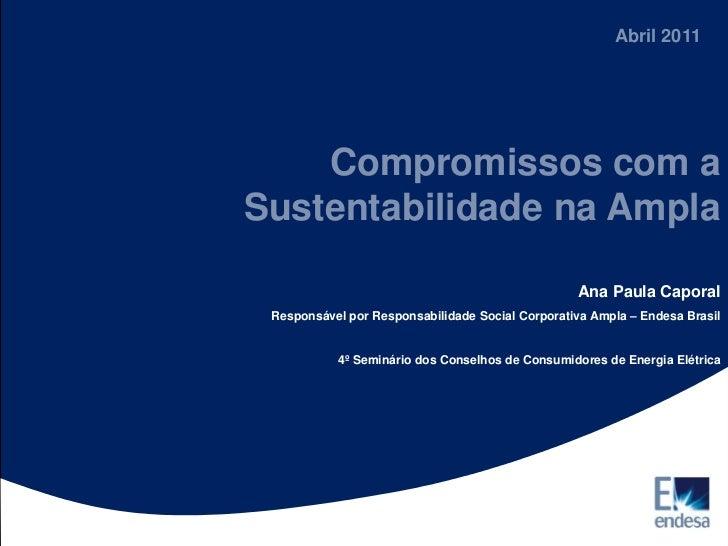 Abril 2011    Compromissos com aSustentabilidade na Ampla                                                  Ana Paula Capor...