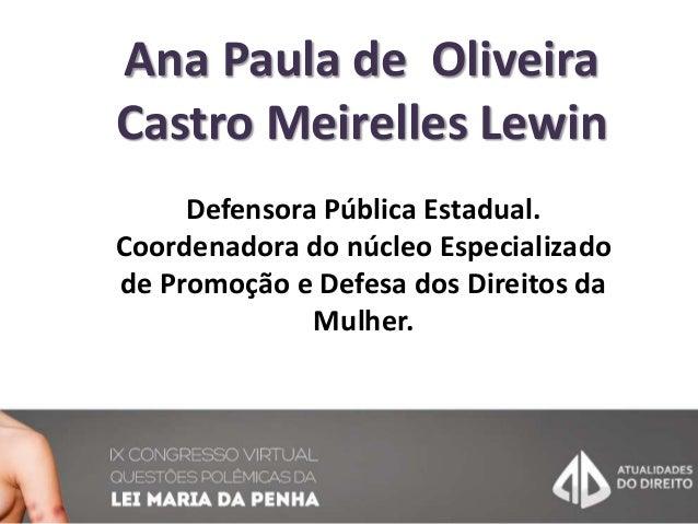 Ana Paula de Oliveira Castro Meirelles Lewin Defensora Pública Estadual. Coordenadora do núcleo Especializado de Promoção ...
