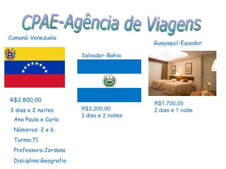CPAE-Agência de Viagens Cumaná-Venezuela R$2.800,00 3 dias e 2 noites Salvador-Bahia  Guayaquil-Equador R$3.200,00 3 dias ...