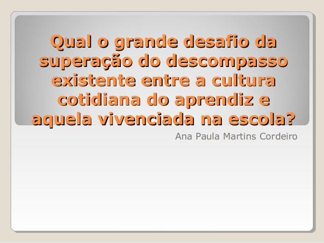 Qual o grande desafio daQual o grande desafio da superação do descompassosuperação do descompasso existente entre a cultur...