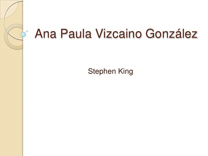 Ana Paula Vizcaino González          Stephen King