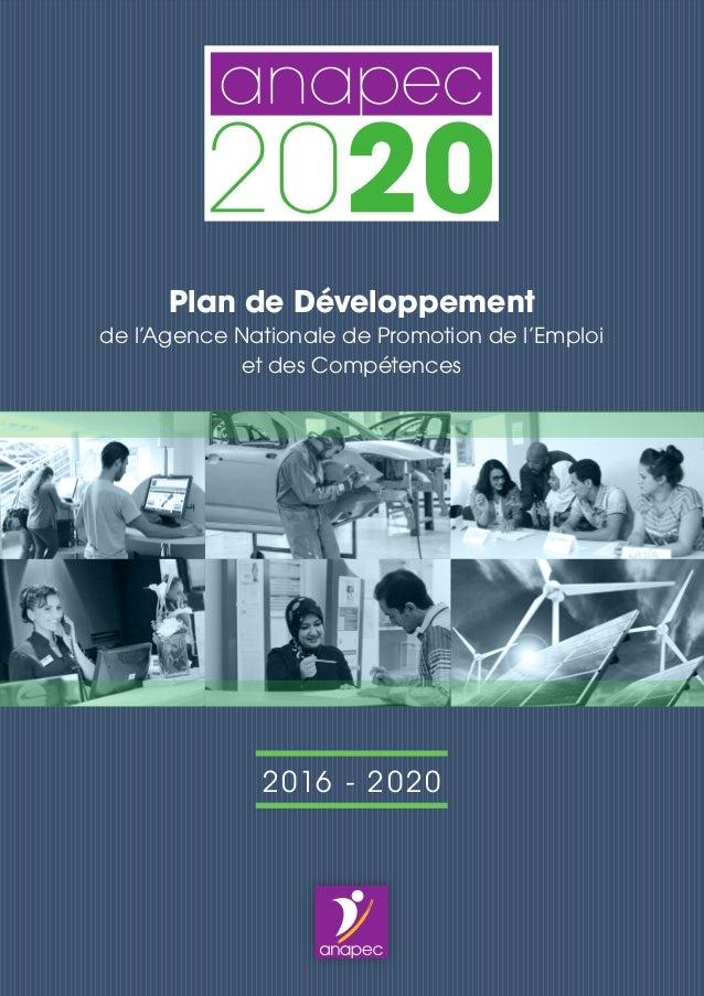 Plan de Développement de l'Agence Nationale de Promotion de l'Emploi et des Compétences 2016 - 2020 Agence Nationale de Pr...