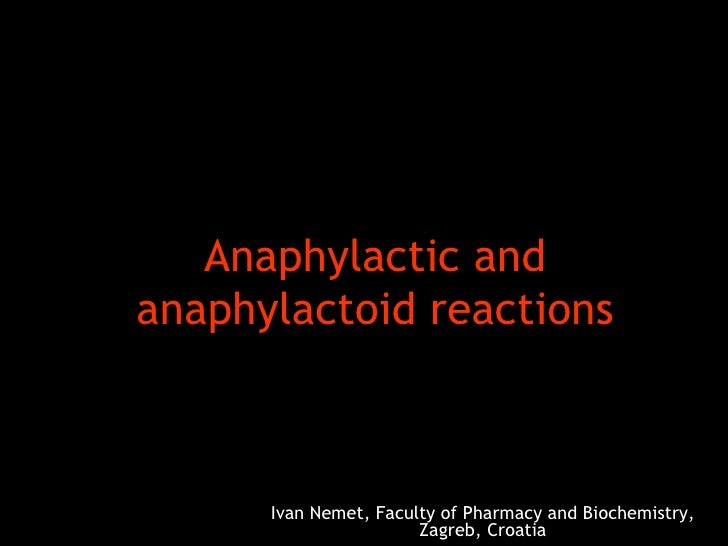 Anaphylactic and anaphylactoid reactions Ivan Nemet, Faculty of Pharmacy and Biochemistry, Zagreb, Croatia