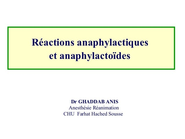 Réactions anaphylactiques et anaphylactoïdes Dr GHADDAB ANIS Anesthésie Réanimation CHU Farhat Hached Sousse