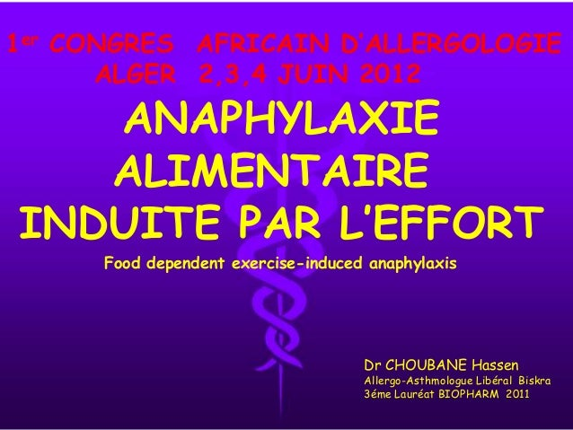1er CONGRES AFRICAIN D'ALLERGOLOGIE ALGER 2,3,4 JUIN 2012  ANAPHYLAXIE ALIMENTAIRE INDUITE PAR L'EFFORT Food dependent exe...