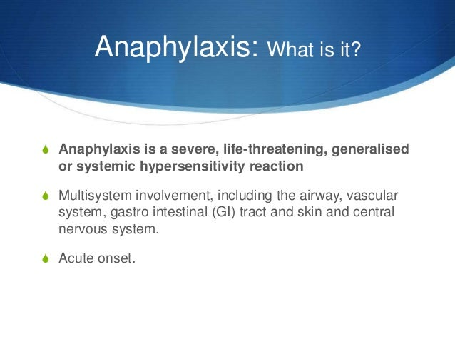 acute systemic anaphylaxis Summary – anaphylaxis vs anaphylactic shock anaphylactic reactions are sudden, widespread, potentially fatal allergic reactions if left untreated, this can lead to a state of systemic hypoperfusion followed by impaired tissue perfusion.