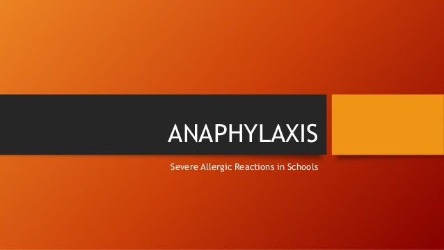 ANAPHYLAXIS Severe Allergic Reactions in Schools