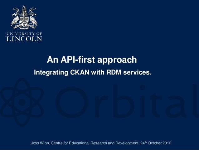 An API-first approach Integrating CKAN with RDM services.Joss Winn, Centre for Educational Research and Development. 24th ...