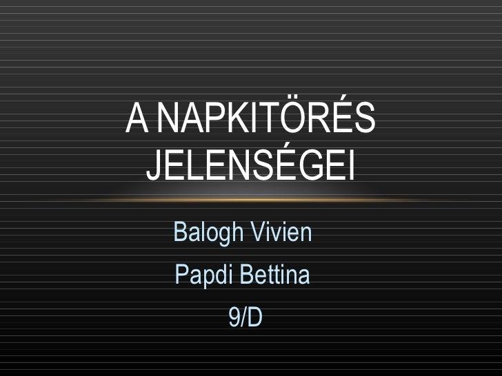 Balogh Vivien Papdi Bettina 9/D A NAPKITÖRÉS JELENSÉGEI