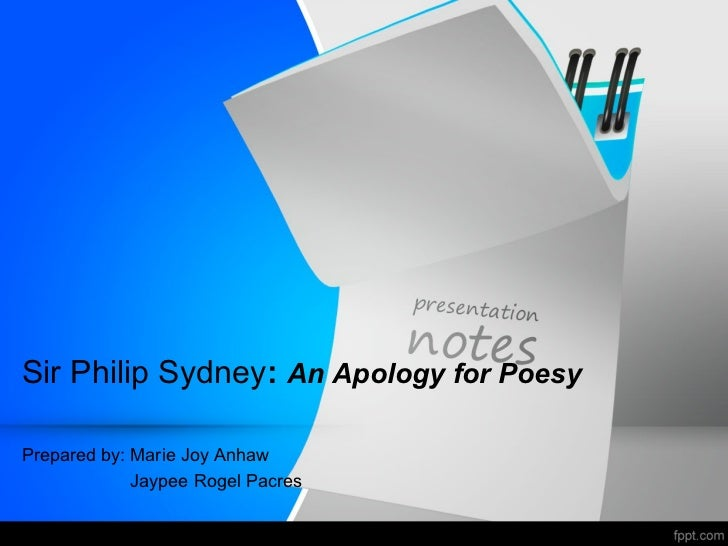Sir Philip Sydney: An Apology for PoesyPrepared by: Marie Joy Anhaw             Jaypee Rogel Pacres