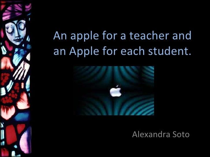 An apple for a teacher and an Apple for each student. Alexandra Soto