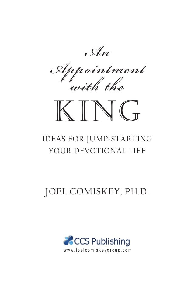 An Appointment with the King Ideas for Jump-Starting Your Devotional Life Joel Comiskey, Ph.D. w w w . j o e l c o m i s k...