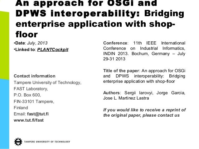 An approach for OSGi and DPWS interoperability: Bridging enterprise application with shop- floor •Date: July, 2013 •Linked...