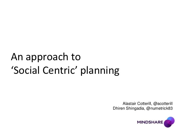 An approach to 'Social Centric' planning<br />Alastair Cotterill, @acotterill<br />DhirenShingadia, @numetrick83<br />