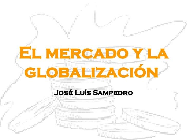 El mercado y la globalización  José Luís Sampedro