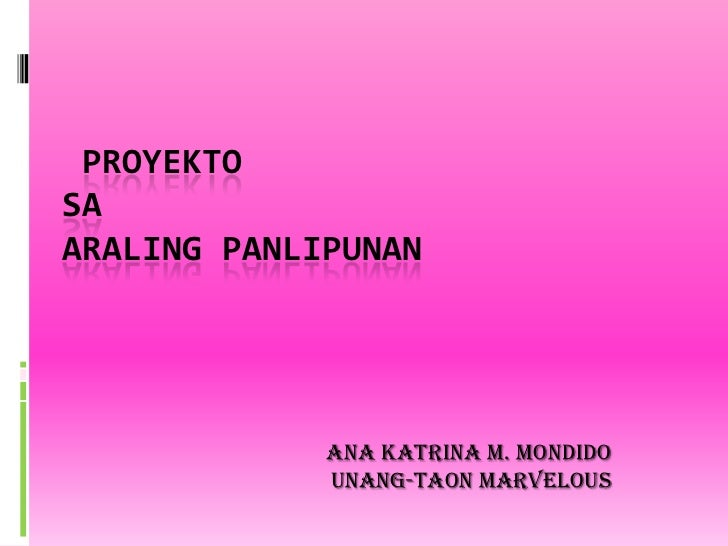 PROYEKTO SAARALING PANLIPUNAN<br />Ana Katrina M. Mondido<br />Unang-Taon Marvelous<br />