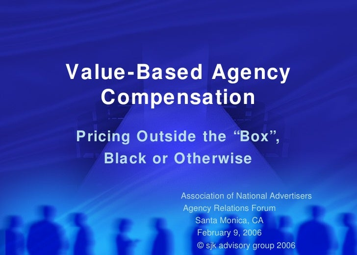 """Value-Based Agency Compensation Pricing Outside the """"Box"""", Black or Otherwise Association of National Advertisers Agency R..."""