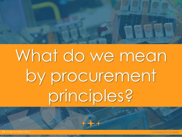 What do we mean by procurement principles? 10  Image by Frédéric Bisson  10