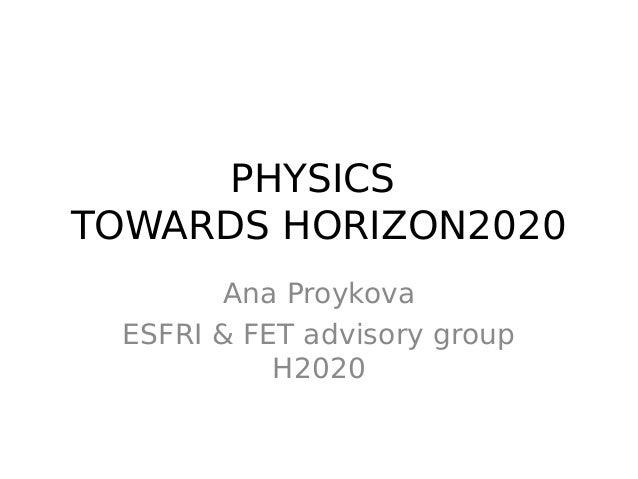 PHYSICS TOWARDS HORIZON2020 Ana Proykova ESFRI & FET advisory group H2020
