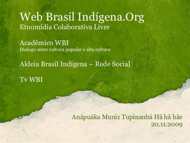 Web Brasil Indígena.Org Etnomídia Colaborativa Livre Acadêmico WBI Dialogo enter cultura popular e alta cultura Aldeia Bra...