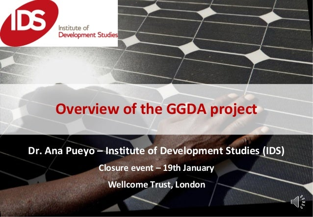 Dr. Ana Pueyo – Institute of Development Studies (IDS) Closure event – 19th January Wellcome Trust, London Overview of the...